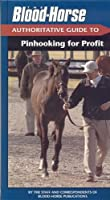 The Blood-Horse: Authoritative Guide to Pinhooking for Profit (Blood-Horse Authoritative Guides)