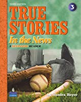 True Stories  Level 3 True Stories in the News: Student Book with CD