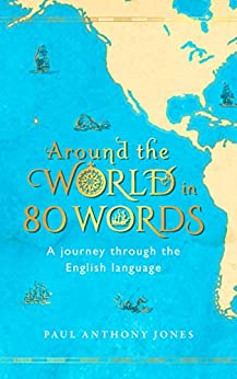 Around the World in 80 Words: A Journey Through the English Language by [Jones, Paul Anthony]