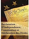 Déclaration D'indépendance,  Constitution et  Déclaration des Droits: Declaration of Independence, Constitution, and Bill of Rights, French edition