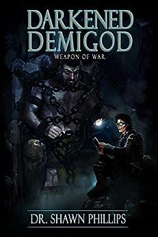 Darkened Demigod:  Weapon of War by [Phillips, Shawn]
