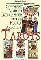Comment voir et modifier votre futur avec les tarots