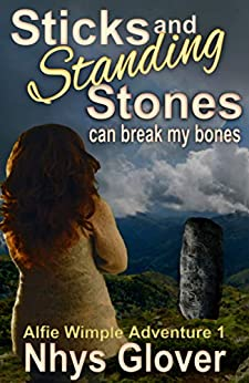 Sticks and Standing Stones Can Break My Bones: A Funny Romantic Paranormal Mystery (Alfie Wimple Adventure Trilogy Book 1) by [Glover, Nhys]