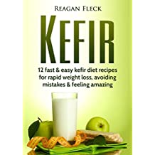 Kefir: A Beginners Guide: 12 Fast And Easy Kefir Diet Recipes For Weight Loss, Avoid Mistakes & Feel Amazing (Kefir recipes, Probiotics drinks, Digestive health, Weight loss)