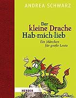 Der kleine Drache Hab-mich-lieb: Ein Maerchen fuer grosse Leute