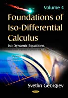 Foundations of Iso-Differential Calculus: Iso-Dynamic Equations (Mathematics Research Developments)