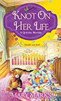 Knot on Her Life (A Quilting Mystery)
