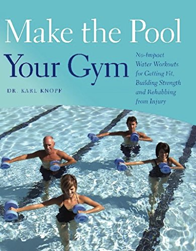 Download Make the Pool Your Gym: No-Impact Water Workouts for Getting Fit, Building Strength and Rehabbing from Injury 1612430147
