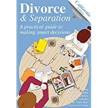 Divorce and Separation - California Edition: A practical guide to making smart decisions (Divorce and Separation America Book 4)