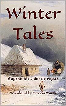 [de Vogüé, Eugène-Melchior]のWinter Tales (English Edition)