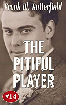 [Butterfield, Frank W.]のThe Pitiful Player (A Nick Williams Mystery Book 14) (English Edition)