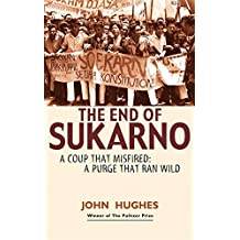 End of Sukarno:A Coup That Misfired: A Purge That Ran Wild