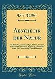Aesthetik Der Natur: F?r K?nstler Naturkundige Lehrer G?rtner Land-Und Forstwirthe Reisende Geistliche Sowie F?r Freunde Der Natur ?berhaupt (Classic Reprint) (German Edition) [並行輸入品] 画像