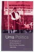 Uma Politics: An Ethnography of Democratization in West Sumba, Indonesia, 1986-2006 (Verhandfelingen)
