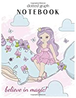 Dotted Graph Notebook: Believe in Magic Magical Unicorn Dream Come True Notebook Composition Blank Lined Themed Planner 8.5 x 11 Inches 110 Pages Cute Unicorn Kawaii Lovely for Learning Professional Business