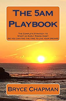The 5am Playbook: The Complete Strategy to  start an early rising habit  (so you can find the time  to live your dreams) by [Chapman, Bryce]