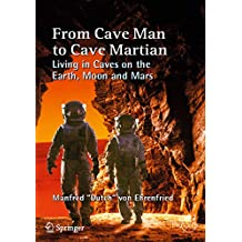 From Cave Man to Cave Martian: Living in Caves on the Earth, Moon and Mars (Space Exploration)