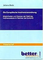 Die Europaeische Insolvenzverordnung: Moeglichkeiten und Grenzen der Wahl des Insolvenzstatuts im Rahmen der EuInsVO