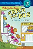 The Berenstain Bears Catch the Bus (Step into Reading)