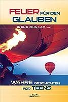 Feuer fuer den Glauben: Wahre Geschichten fuer Teens.