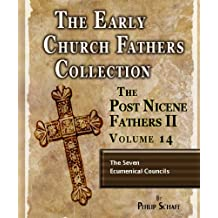 Early Church Fathers - Post Nicene Fathers II - Volume 14 - The Seven Ecumenical Councils (The Early Church Fathers-Post Nicene II)