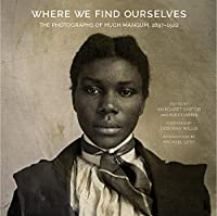 Where We Find Ourselves: The Photographs of Hugh Mangum, 1897-1922 (Documentary Arts and Culture)