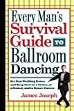 Every Man's Survival Guide to Ballroom Dancing: Ace Your Wedding Dance and Keep Cool on a Cruise, at a Formal, and in Dance Clas