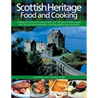 Scottish Heritage Food and Cooking: Capture the Tastes and Traditions with over 150 Easy-to-Follow recipes and 700 Stunning Photographs, including Step-by-Step Instructions