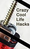 Crazy Cool Life-Hacks (English Edition)