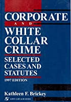 Corporate and White Collar Crime: Selected Cases and Statutes