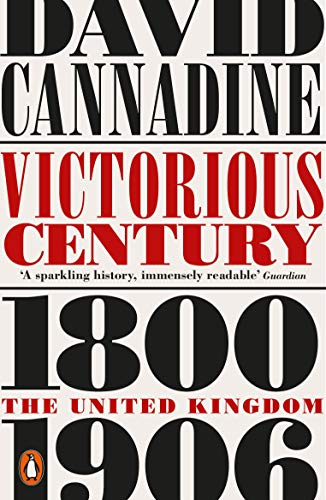 Victorious Century: The United Kingdom, 1800–1906...