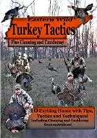 Eastern Wild Turkey Tactics Hunting Cleaning Taxidermy Video