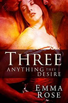 Three: Anything They Desire: The Complete Series by [Rose, Emma]