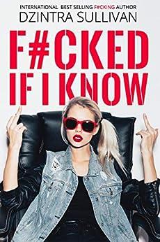 F#CKED IF I KNOW by [Sullivan, Dzintra]