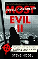 Most Evil: Presenting the Follow-up Investigation and Decryption of the 1970 Zodiac Cipher in Which the San Francisco Serial Killer Reveals His True Identity