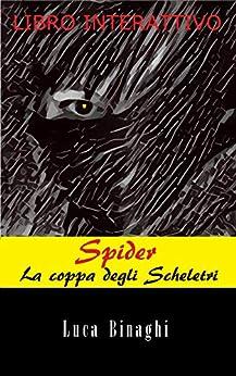 La Coppa degli Scheletri (Spider Vol. 1) (Italian Edition) by [Binaghi, Luca]