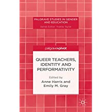 Queer Teachers, Identity and Performativity (Palgrave Studies in Gender and Education)