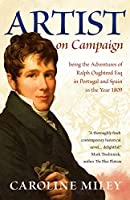 Artist on Campaign: being the Adventures of Ralph Oughtred Esq in Portugal and Spain in the Year 1809