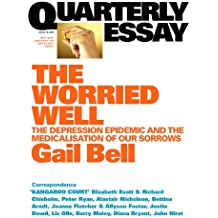 Quarterly Essay 18 Worried Well: The Depression Epidemic and the Medicalisation of Our Sorrows