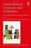 Greek Medical Literature and its Readers: From Hippocrates to Islam and Byzantium (Publications of the Centre for Hellenic Studies, King's College London)