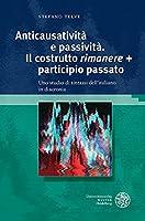 Anticausativita E Passivita. Il Costrutto 'rimanere' + Participio Passato: Uno Studio Di Sintassi Dell'italiano in Diacronia (Studia Romanica)