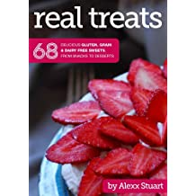 Real Treats: 68 delicious gluten, grain and dairy free sweets, from snacks to desserts