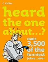 Heard the One About...?: Over 3,500 of the Funniest Jokes...ever