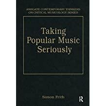 Taking Popular Music Seriously: Selected Essays (Ashgate Contemporary Thinkers on Critical Musicology Series)