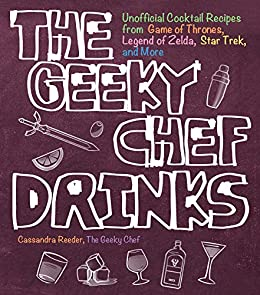 The Geeky Chef Drinks:Unofficial Cocktail Recipes from Game of Thrones, Legend of Zelda, Star Trek, and More by [Reeder, Cassandra]