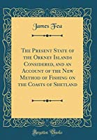 The Present State of the Orkney Islands Considered and an Account of the New Method of Fishing on the Coasts of Shetland (Classic Reprint)【洋書】 [並行輸入品]