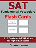 SAT Fundamental Vocabulary Flash Cards: 820 Fundamental SAT Vocabulary Words That Are Tested Frequently (English Edition)