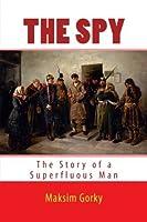 THE SPY by MAKSIM GORKY: THE STORY of a SUPERFLUOUS MAN [並行輸入品]