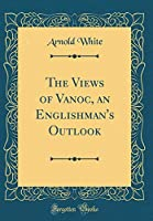 The Views of Vanoc, an Englishman's Outlook (Classic Reprint)