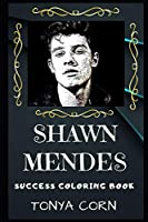 Shawn Mendes Success Coloring Book: A Canadian Singer-Songwriter and Model. (Shawn Mendes Success Coloring Books)